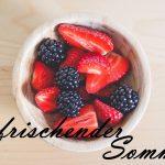 erfrischender Sommer – einfache Rezepte zum Genießen und Probieren