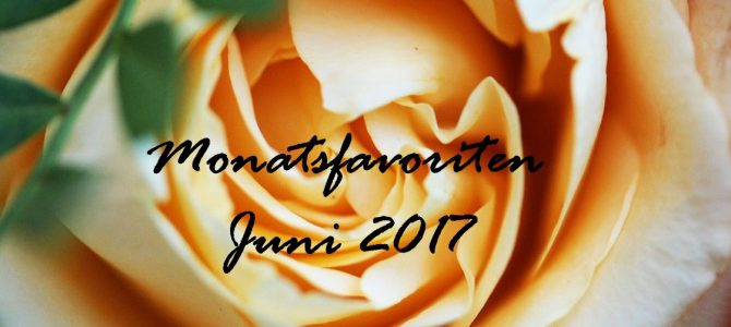 Meine #Monatsfavoriten | Juni 2017 mit Lovely Day Botanicals, WELEDA & Co.