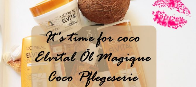 time for #coco: L'Oréal Paris | Elvital Öl Magique Coco Pflegeserie