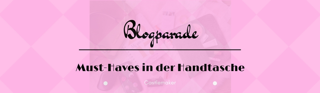 Blogparade: Must-Haves in der Handtasche