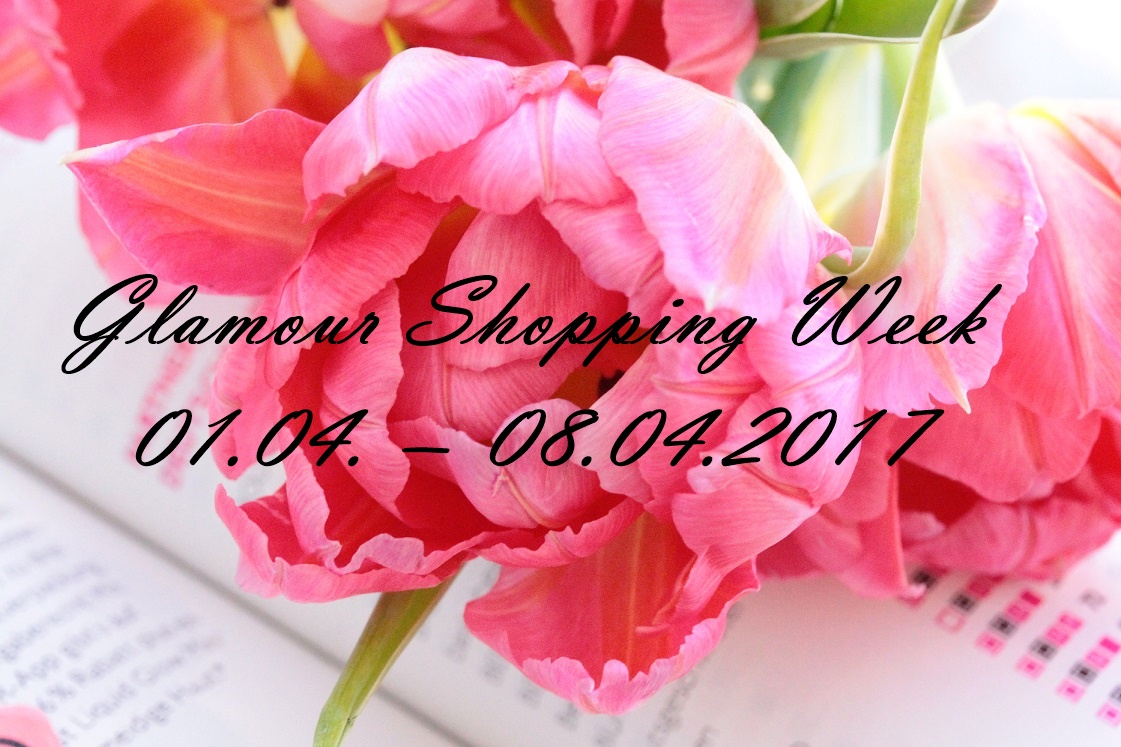 Glamour Shopping Week: 01.04. – 08.04.2017