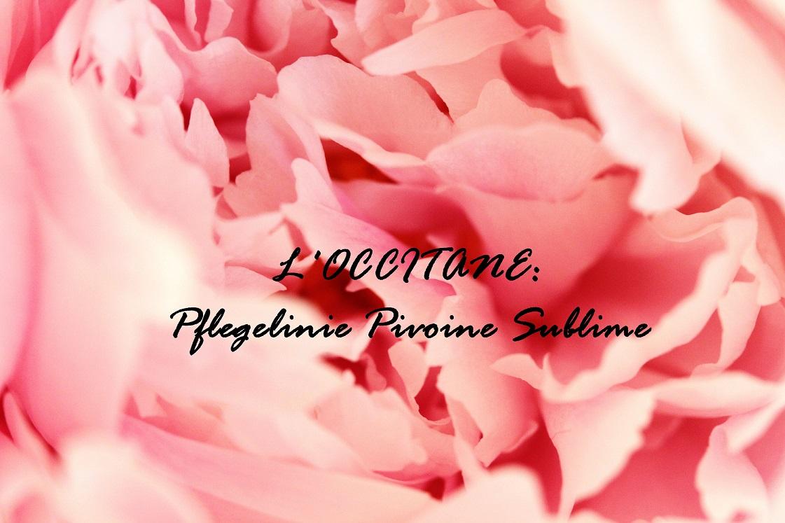 L'OCCITANE: Pflegelinie Pivoine Sublime mit Neuigkeiten [inkl. Gewinnspiel)
