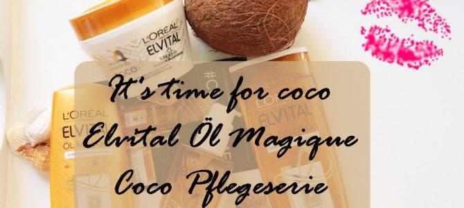 time for #coco: L'Oréal Paris | Elvital Öl Magique Coco Pflegeserie