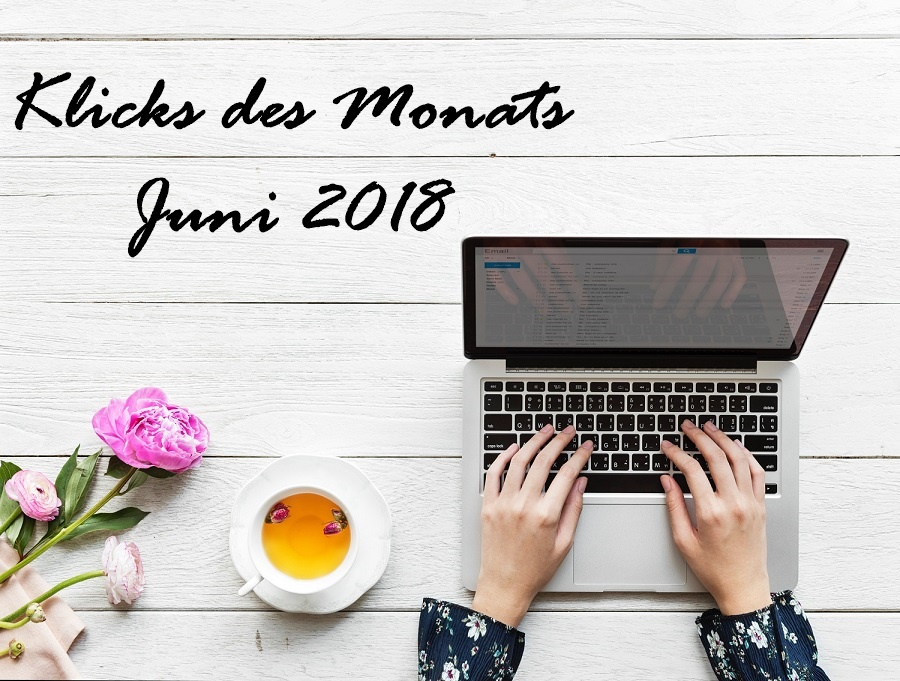 Klicks des Monats | Juni 2018: Work-Life-Balance, Facebook, Instagram & Co.